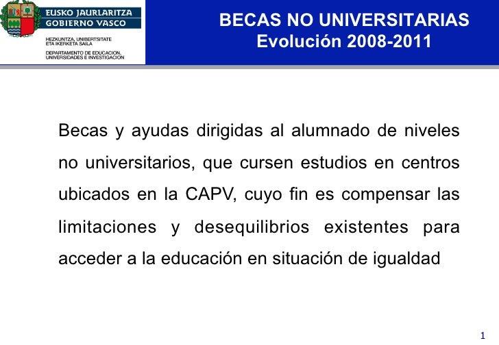BECAS NO UNIVERSITARIAS                        Evolución 2008-2011  Becas y ayudas dirigidas al alumnado de niveles  no un...