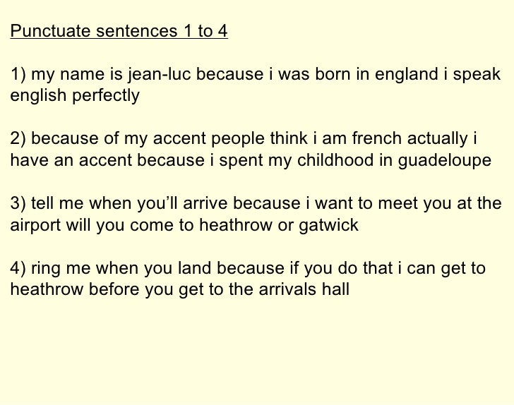Punctuate sentences 1 to 4 1) my name is jean-luc because i was born in england i speak english perfectly 2) because of my...