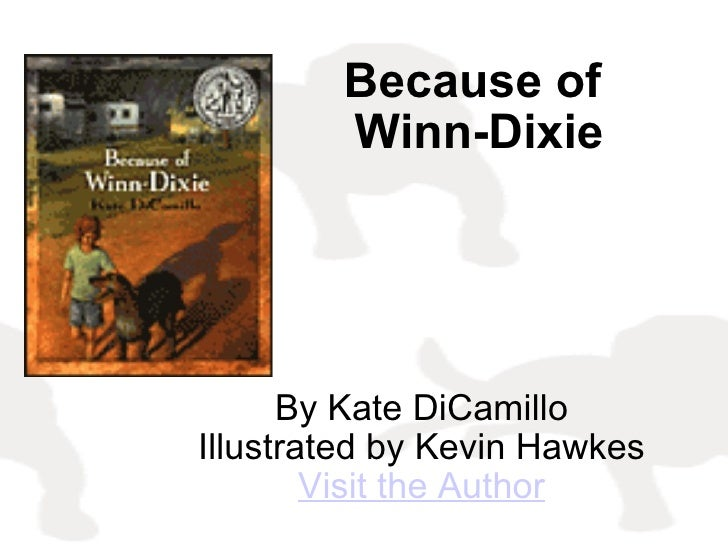 Because of  Winn-Dixie By Kate DiCamillo Illustrated by Kevin Hawkes Visit the Author