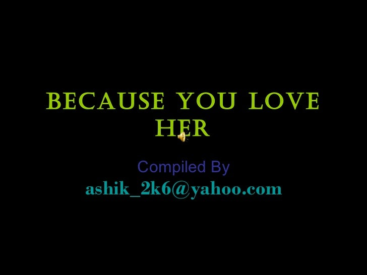 Because you love her