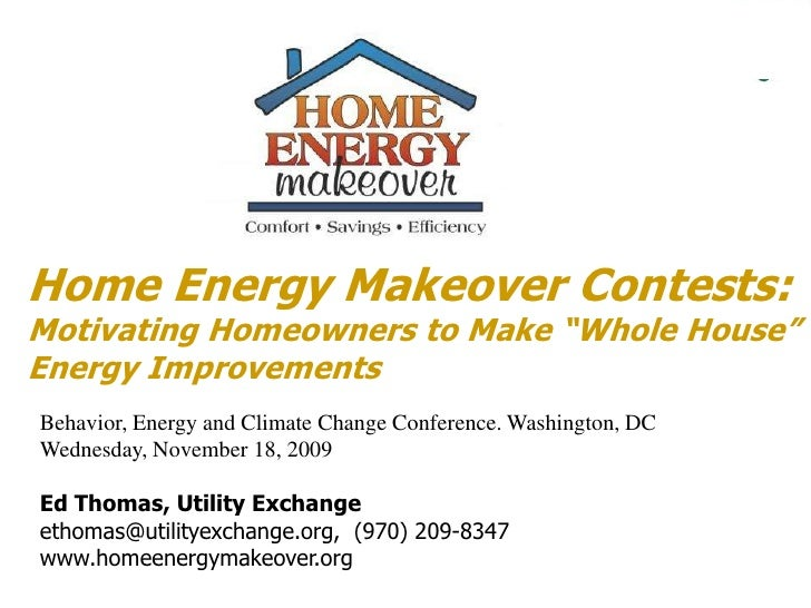 """Home Energy Makeover Contests: Motivating Homeowners to Make """"Whole House"""" Energy Improvements <br />Behavior, Energy and ..."""
