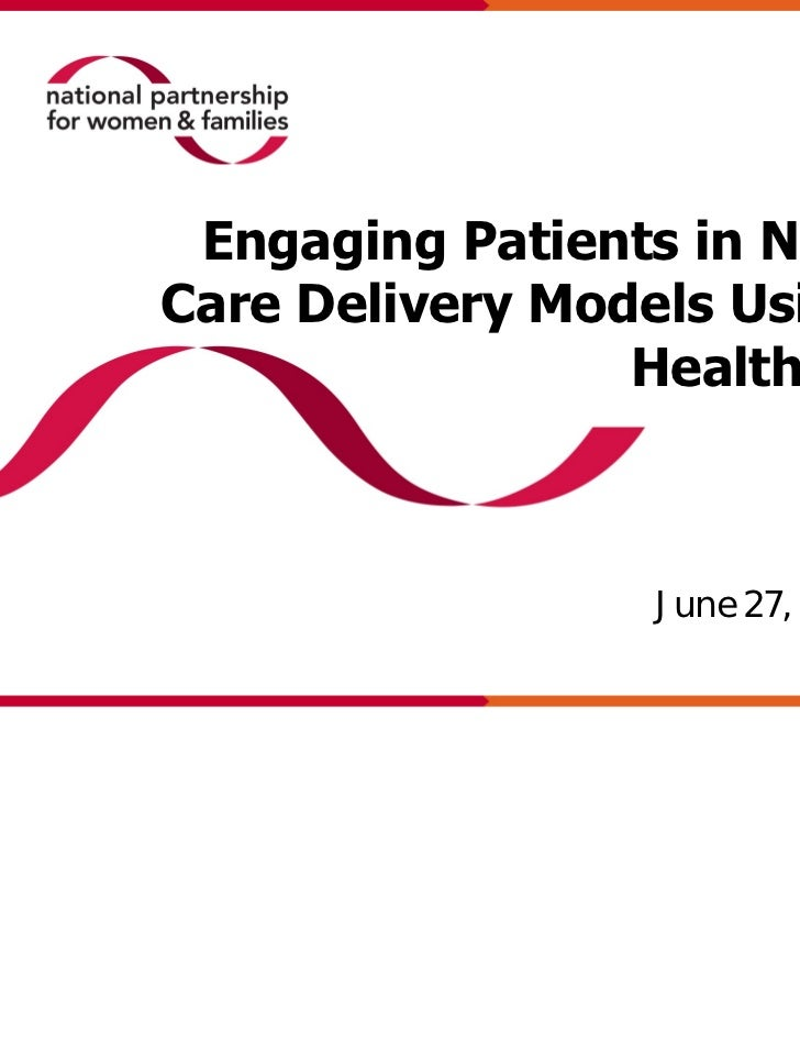 Engaging Patients in NewCare Delivery Models Using                 Health IT                 June 27, 2011