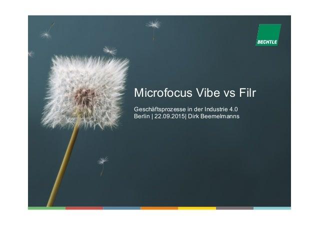 Microfocus Vibe vs Filr Geschäftsprozesse in der Industrie 4.0 Berlin | 22.09.2015| Dirk Beemelmanns