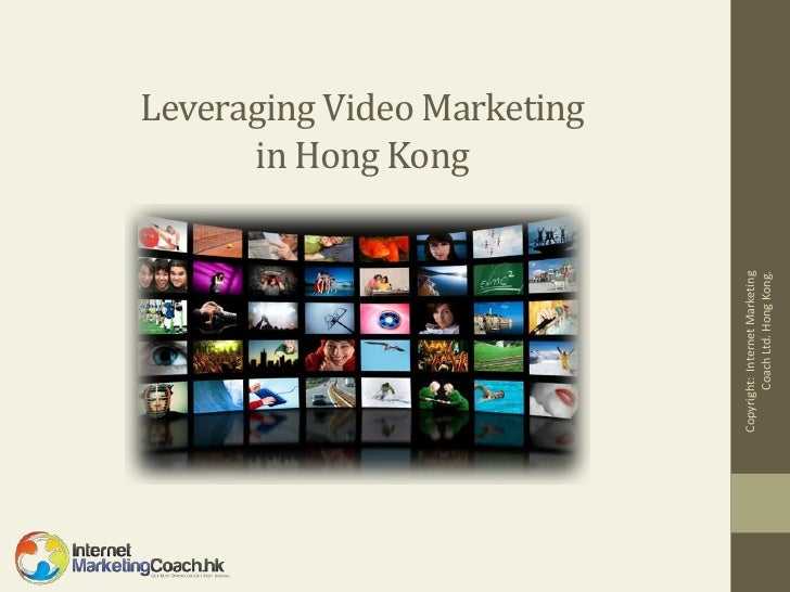 in Hong Kong                                Leveraging Video MarketingCopyright: Internet Marketing       Coach Ltd. Hong ...