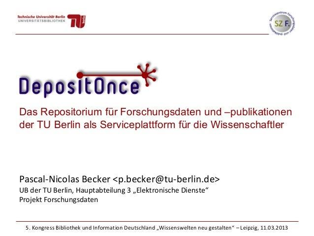 Das Repositorium für Forschungsdaten und –publikationender TU Berlin als Serviceplattform für die WissenschaftlerPascal-Ni...