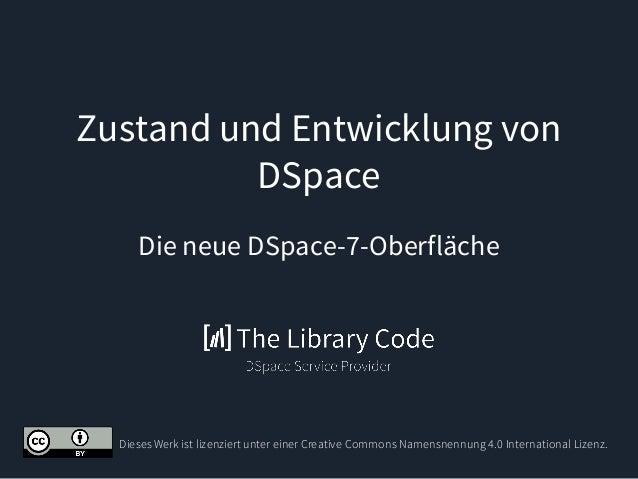Zustand und Entwicklung von DSpace Die neue DSpace-7-Oberfläche Dieses Werk ist lizenziert unter einer Creative Commons Na...