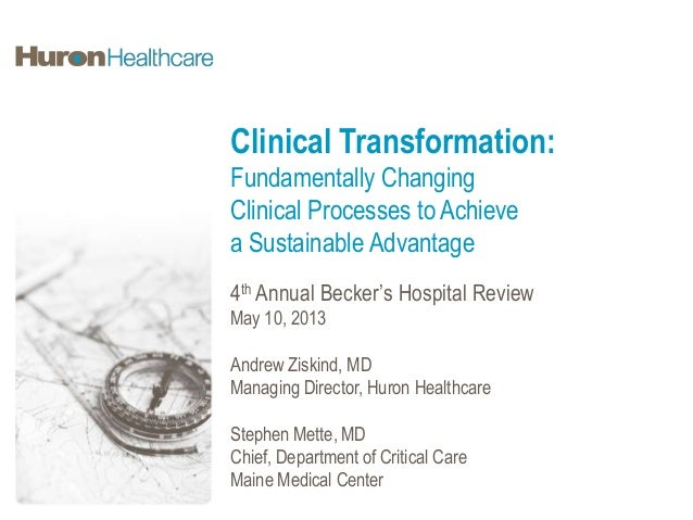 Clinical Transformation:Fundamentally ChangingClinical Processes to Achievea Sustainable Advantage4th Annual Becker's Hosp...