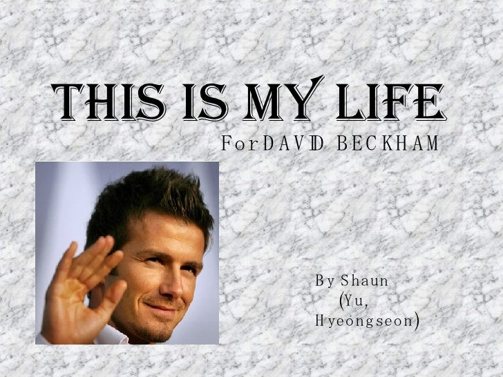 THIS IS MY LIFE For DAVID BECKHAM By Shaun (Yu, Hyeongseon)