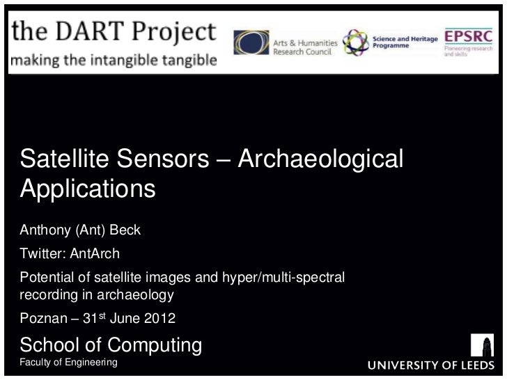 Satellite Sensors – ArchaeologicalApplicationsAnthony (Ant) BeckTwitter: AntArchPotential of satellite images and hyper/mu...
