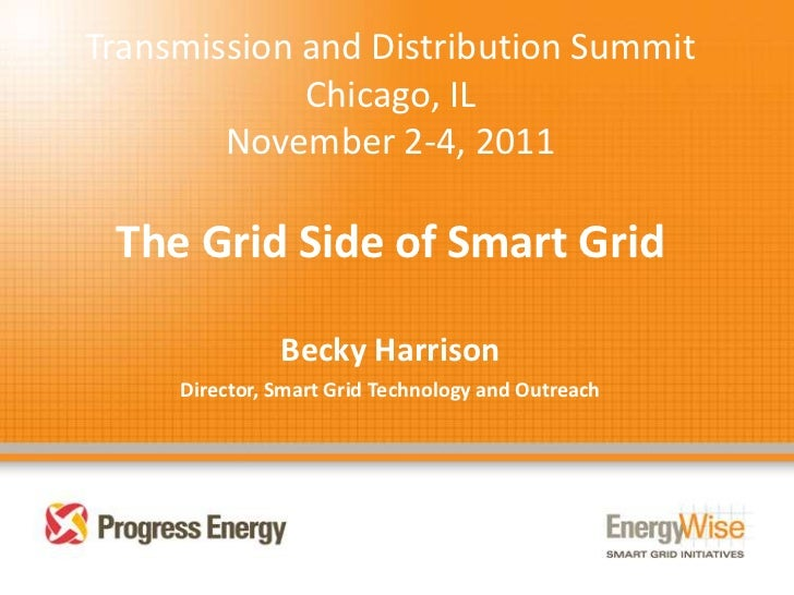 Transmission and Distribution Summit             Chicago, IL        November 2-4, 2011 The Grid Side of Smart Grid        ...