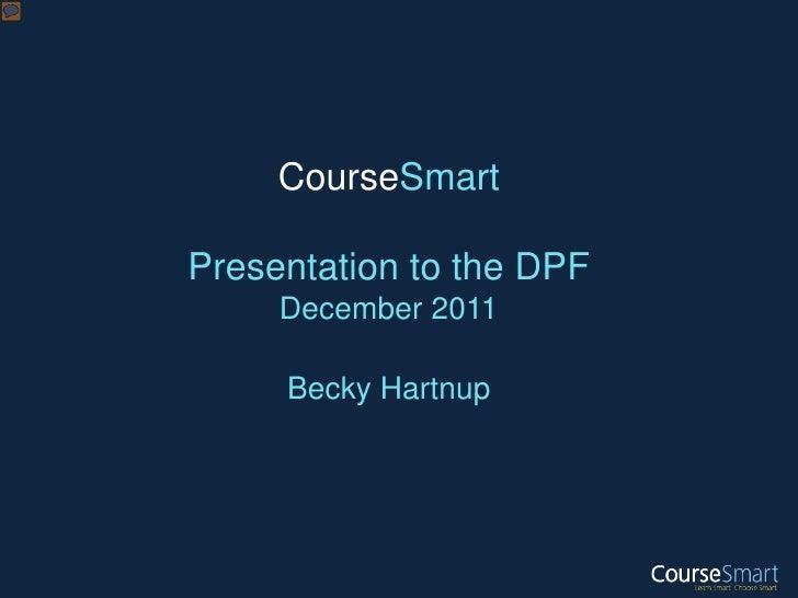 CourseSmartPresentation to the DPF     December 2011     Becky Hartnup