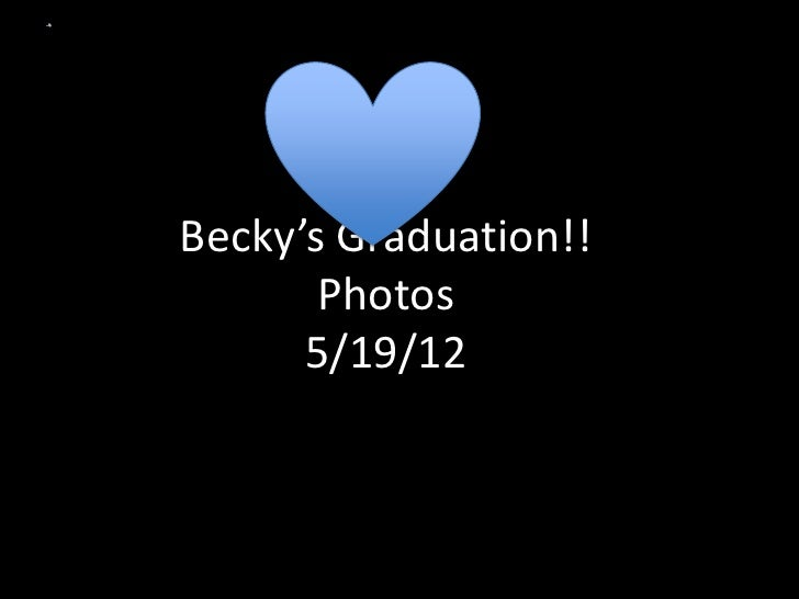 Becky's Graduation!!       Photos      5/19/12