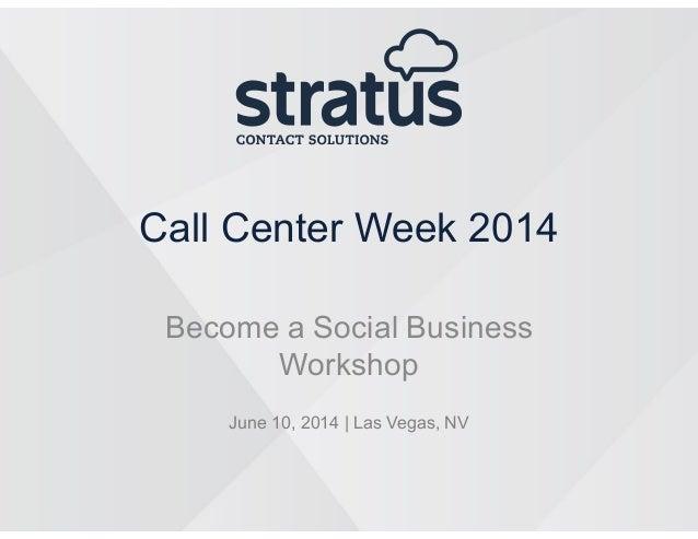 Call Center Week 2014 Become a Social Business Workshop June 10, 2014 | Las Vegas, NV