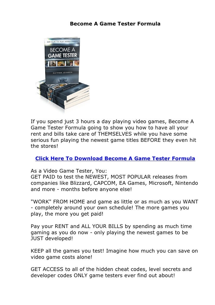 Become A Game Tester FormulaIf you spend just 3 hours a day playing video games, Become AGame Tester Formula going to show...