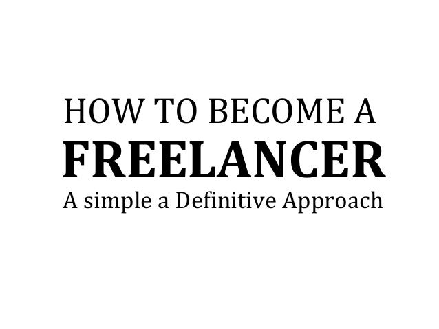 FREELANCER HOW TO BECOME A A simple a Definitive Approach