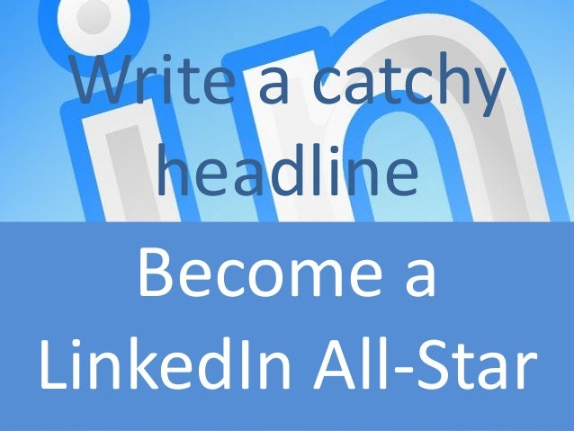 Write a catchy    headline   Become aLinkedIn All-Star