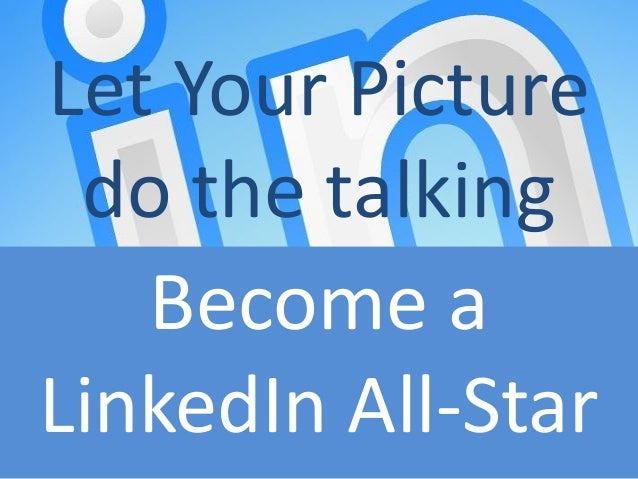 Become a LinkedIn All-Star - Let your picture do the talking