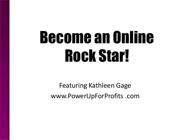 Become an Online   Rock Star!   Featuring Kathleen Gage www.PowerUpForProfits .com