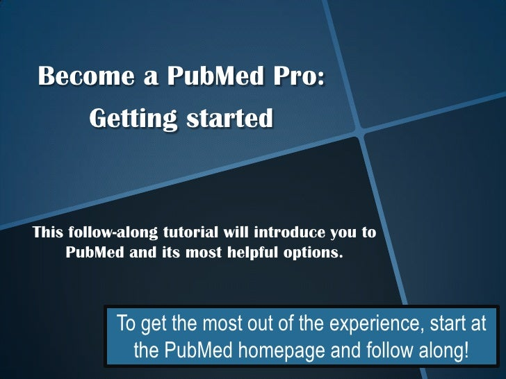 Become a PubMed Pro:  Getting started<br />This follow-along tutorial will introduce you to PubMed and its most helpful op...