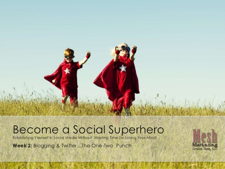 Become a Social Superhero (Wk 2): Blogging & Twitter-the One-Two Punch