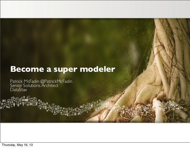 Become a super modelerPatrick McFadin @PatrickMcFadinSenior Solutions ArchitectDataStaxThursday, May 16, 13