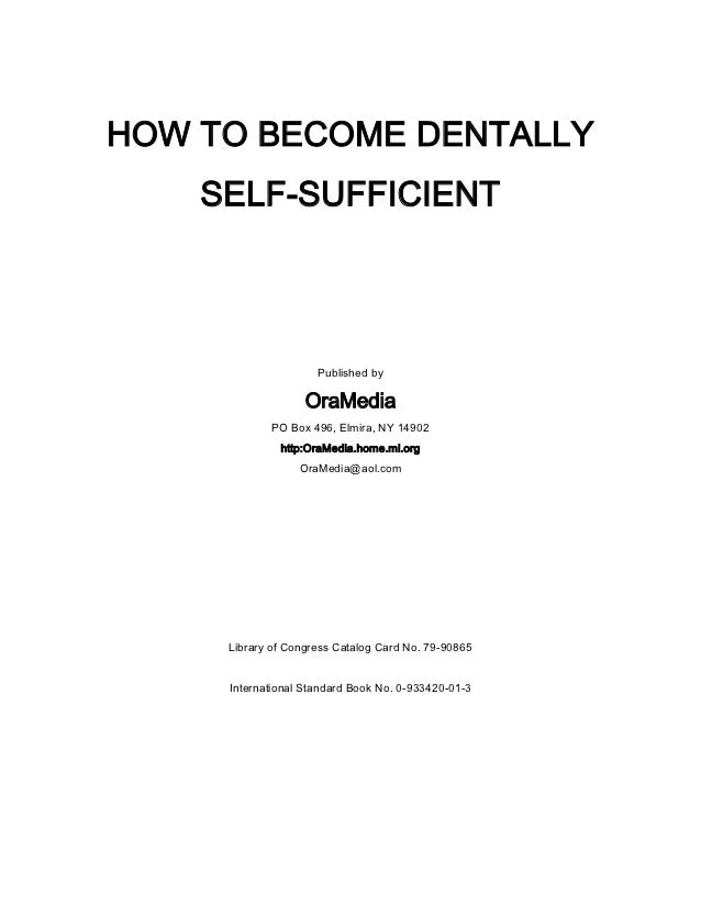 HOW TO BECOME DENTALLY    SELF-SUFFICIENT                     Published by                   OraMedia            PO Box 49...