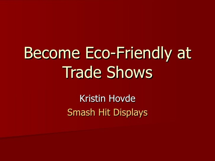 Become Eco-Friendly at Trade Shows Kristin Hovde Smash Hit Displays
