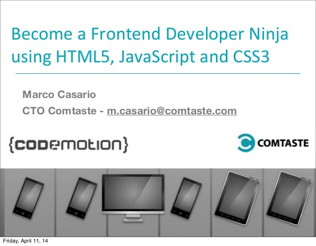 Become	   a	   Frontend	   Developer	   Ninja	    using	   HTML5,	   JavaScript	   and	   CSS3 	    Marco Casario CTO Comt...