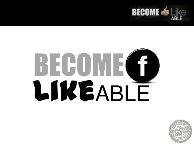 "Become ""LIKE""able on Facebook"