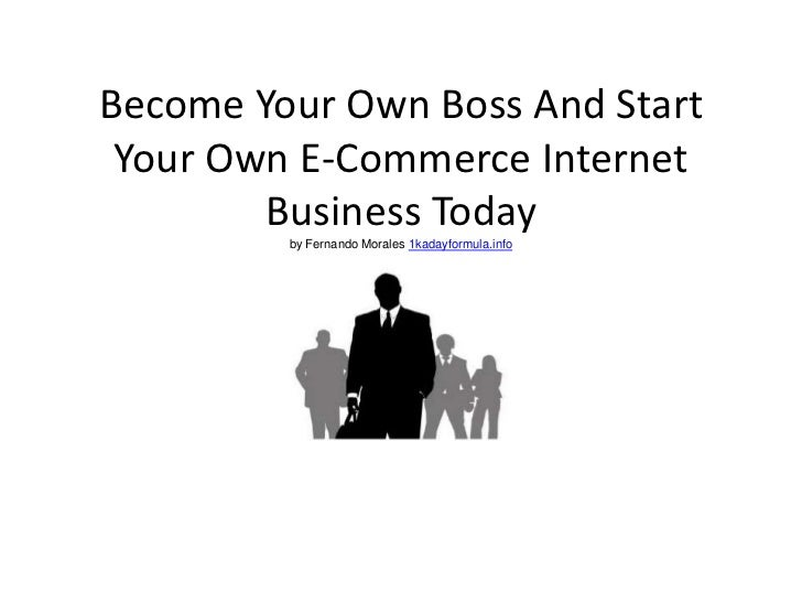 Become Your Own Boss And Start Your Own E-Commerce Internet        Business Today         by Fernando Morales 1kadayformul...