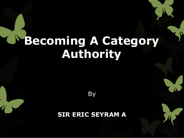 Becoming A Category Authority  By  SIR ERIC SEYRAM A