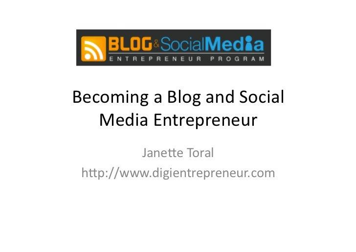 Becoming a Blog and Social    Media Entrepreneur          Jane5e Toral  h5p://www.digientrepreneur.com