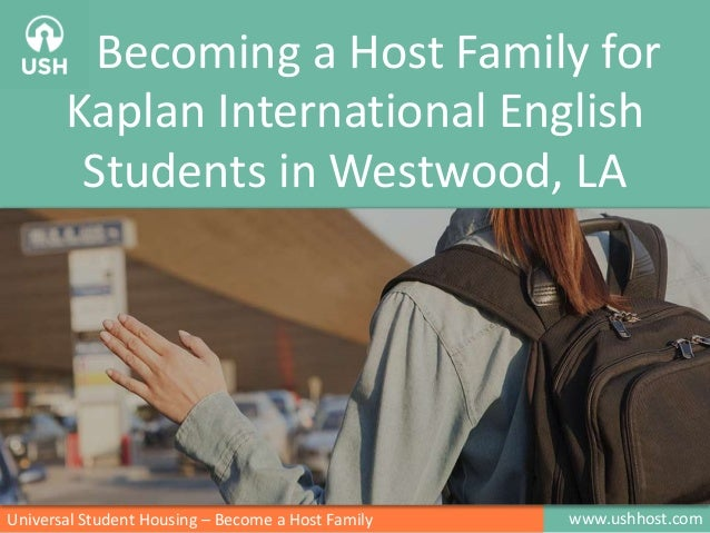www.ushhost.comUniversal Student Housing – Become a Host Family Becoming a Host Family for Kaplan International English St...