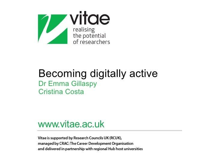 Becoming digitally active Dr Emma Gillaspy Cristina Costa