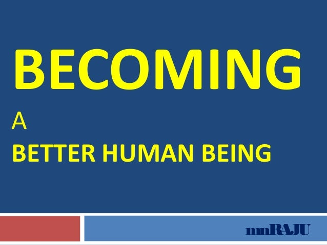 BECOMING A BETTER HUMAN BEING  mnRAJU
