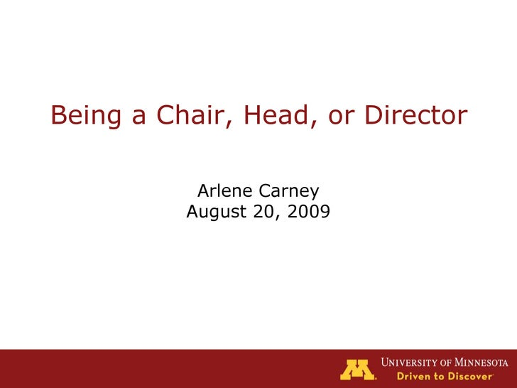 Being a Chair, Head, or Director<br />Arlene Carney<br />August 20, 2009<br />