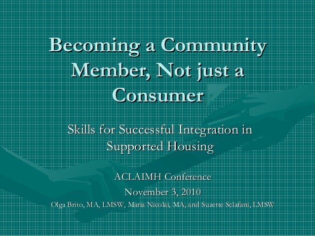 Becoming a CommunityBecoming a Community Member, Not just aMember, Not just a ConsumerConsumer Skills for Successful Integ...