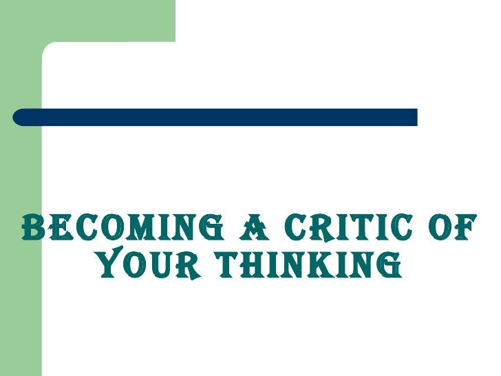 Becoming A Critic Of Your Thinking