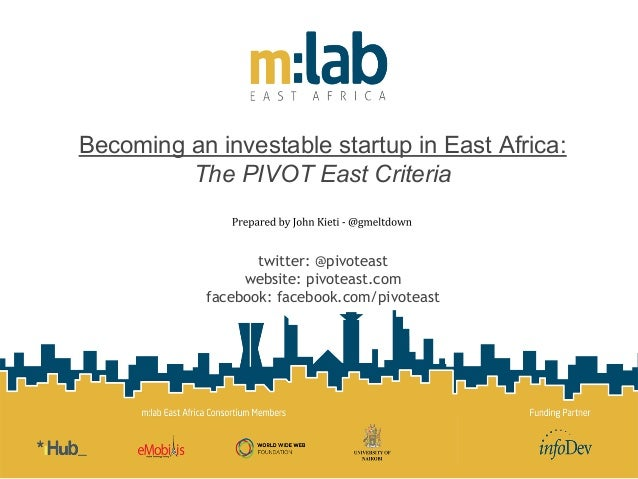 Becoming an investable startup in East Africa: The PIVOT East Criteria twitter: @pivoteast website: pivoteast.com facebook...