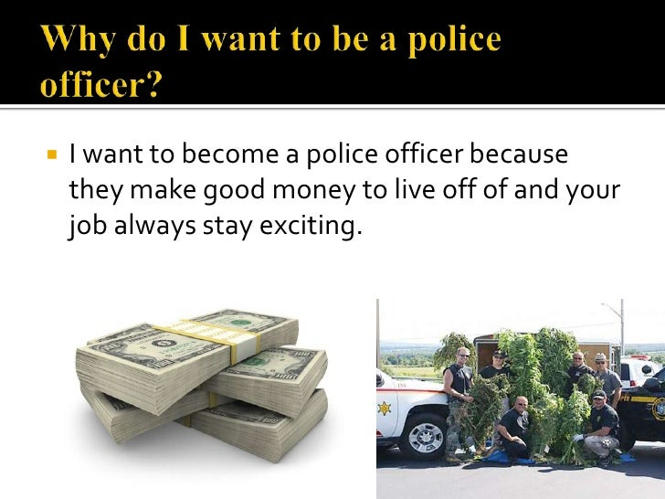 Why I Want To Be A Police Officer Essay