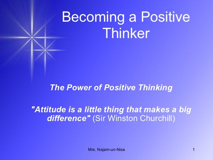 """Becoming a Positive Thinker The Power of Positive Thinking """"Attitude is a little thing that makes a big difference&qu..."""