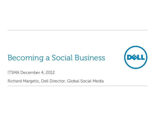 Becoming a Social BusinessITSMA December 4, 2012Richard Margetic, Dell Director, Global Social Media