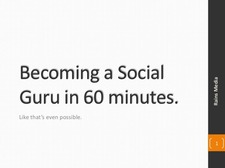 Becoming a Social                             Rains MediaGuru in 60 minutes.Like that's even possible.                    ...