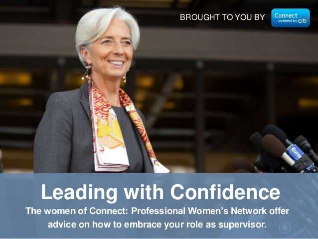 BROUGHT TO YOU BY  Leading with Confidence The women of Connect: Professional Women's Network offer advice on how to embra...