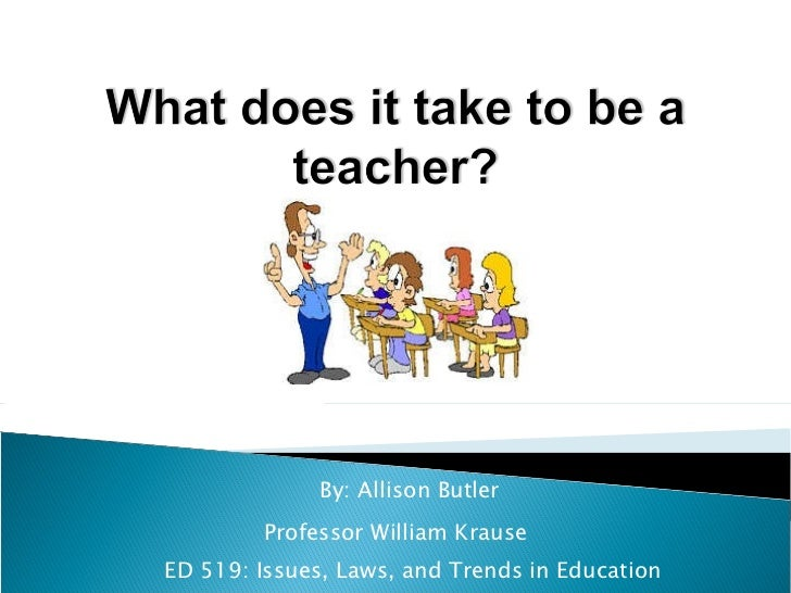 By: Allison Butler Professor William Krause ED 519: Issues, Laws, and Trends in Education
