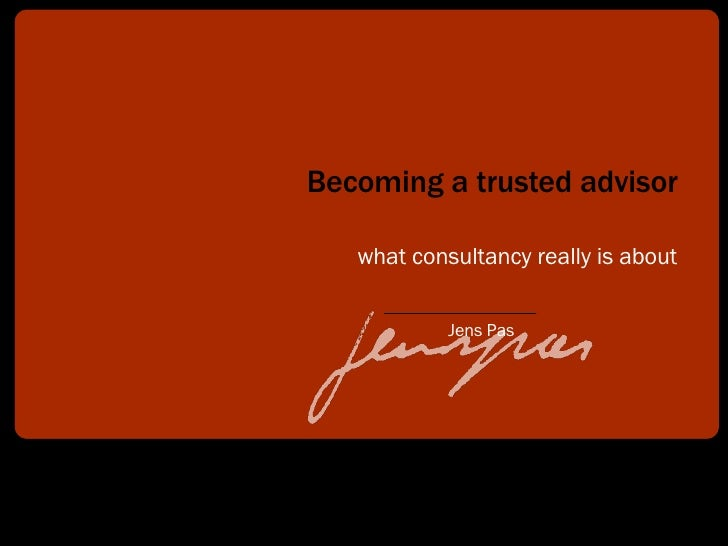 Becoming a trusted advisor what consultancy really is about