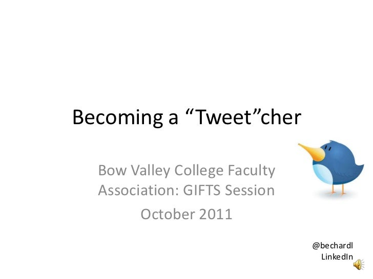 """Becoming a """"Tweet""""cher  Bow Valley College Faculty  Association: GIFTS Session        October 2011                        ..."""