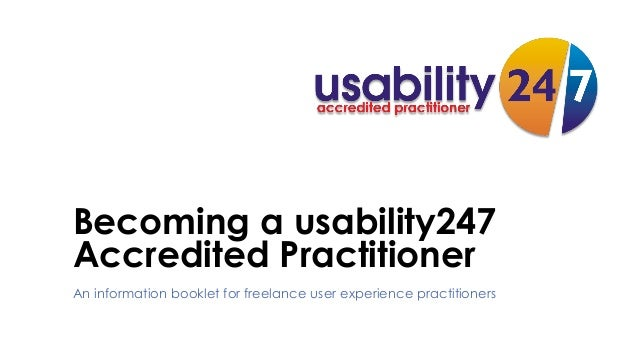 Becoming a usability247 Accredited Practitioner An information booklet for freelance user experience practitioners