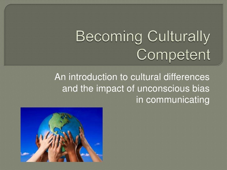 Cultural Differences and Unconscious Bias: An Introduction to Becoming Culturally Competent