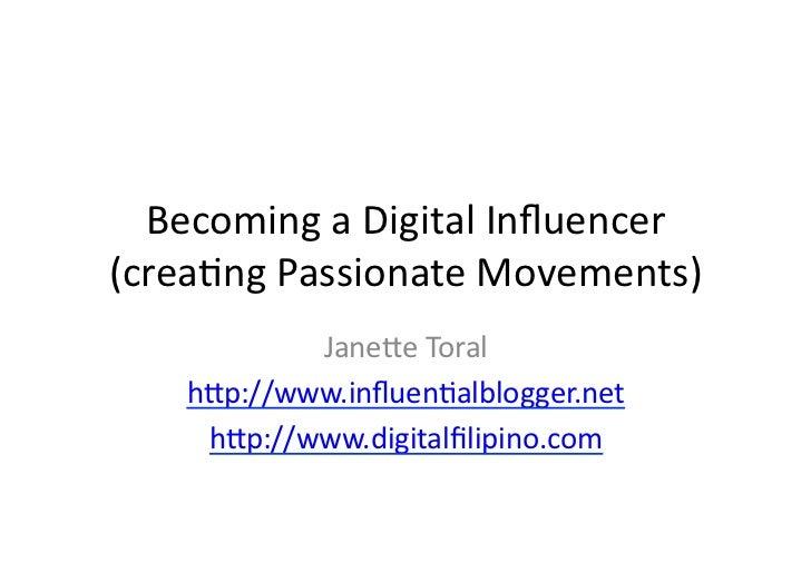 Becoming a Digital Influencer  (crea3ng Passionate Movements)               Jane:e Toral       h:p://ww...